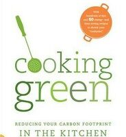 Cooking Green: A Cookbook That Helps You Save The Planet From Your Kitchen